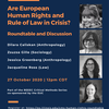Are European Human Rights and Rule of Law in Crisis?: Roundtable and Discussion